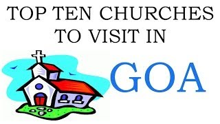 TOP TEN CHURCHES TO VISIT IN GOA