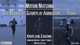 GDC 2016 - Motion Matching, The Future of Games Animation... Today