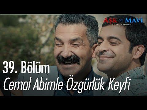 Cemal abimle özgürlük keyfi - Aşk ve Mavi 39. Bölüm