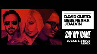 David Guetta Bebe Rexha J Balvin Say My Name Lucas Steve Remix