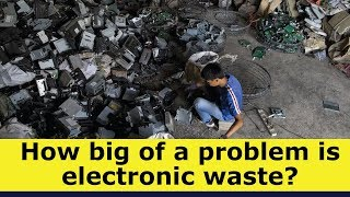 E-waste: How big of a problem is electronic waste?