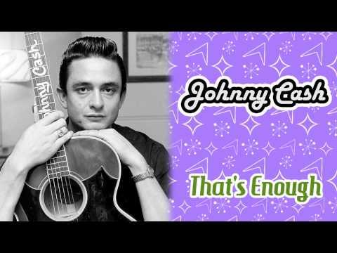 Johnny Cash - Thats Enough
