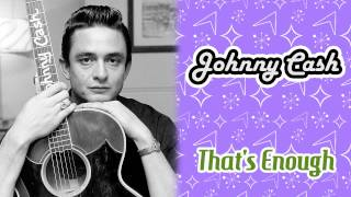 Watch Johnny Cash Thats Enough video