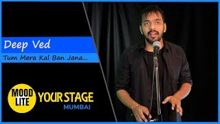 Tum Mera Kal Ban Jana | Deep Ved | Hindi Poetry | Moodlite Your Stage