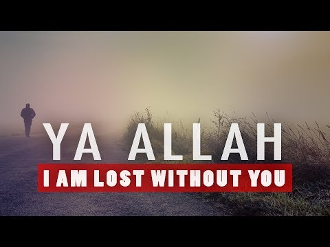 Ya Allah I Am Lost Without You