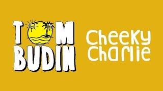 Tom Budin - Cheeky Charlie