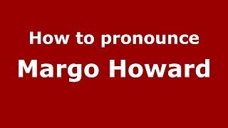 How to pronounce Margo Howard (American English/US)  - PronounceNames.com
