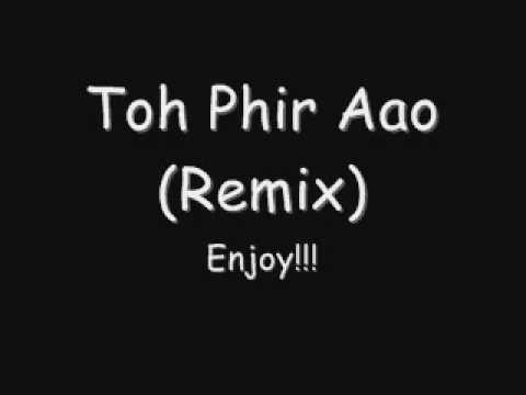 Toh Phir Aao (Remix)
