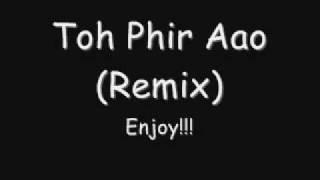 Toh Phir Aao Remix