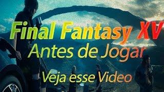 Final Fantasy XV - Antes de Jogar veja esse video.