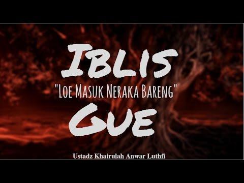 "Iblis: ""Loe Masuk Neraka Bareng Gue"" - Ustadz Khairullah Anwar Luthfi, Lc"
