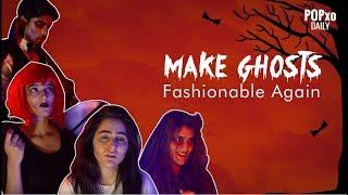 Make Ghosts Fashionable Again - POPxo