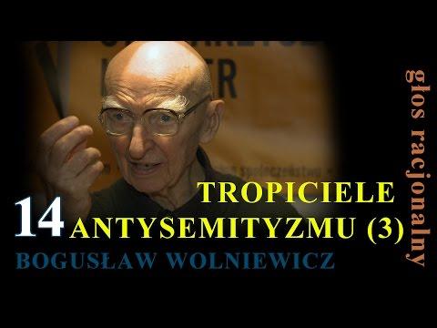 Bogusław Wolniewicz 14 TROPICIELE ANTYSEMITYZMU Część 3