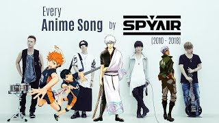 Every Anime Song by SPYAIR (2010-2018)