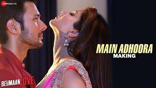 Main Adhoora - Making | Beiimaan Love | Sunny Leone, Rajniesh| Yasser D, Aakanksha S, Sanjiv Darshan