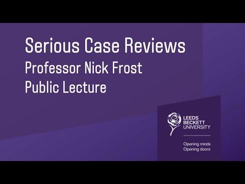 Professor Nick Frost, Public Lecture - Serious Case Reviews