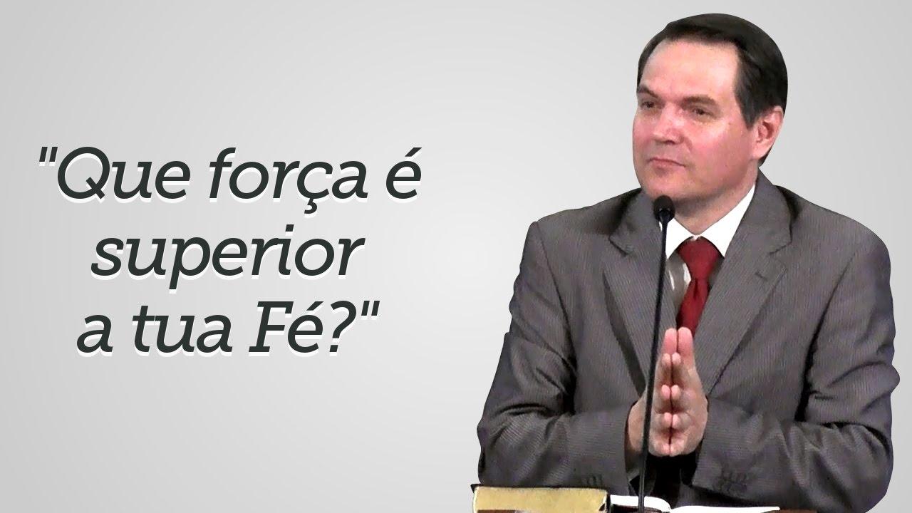 """""""Que força é superior a tua Fé?"""" - Sérgio Lima"""