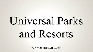 How To Pronounce Universal Parks and Resorts
