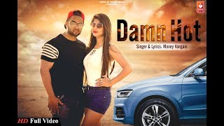 Damn Hot   Money Vangani   Jeet Motwani   Latest Most Popular Punjabi Songs 2018   VOHM