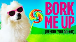Bork Me Up (Before You Dog-Go)