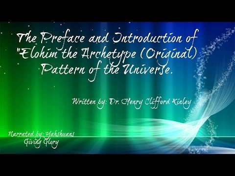"The Preface and Introduction to ""Elohim the Archetype (Original) Pattern of the Universe"""