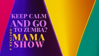 Mama Show [#06] Keep Calm and go to ZUMBA