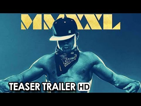 Magic Mike Xxl Official Teaser Trailer #1 (2015) - Channing Tatum, Matt Bomer Movie Hd video