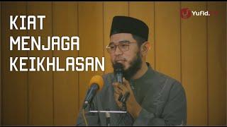 Pengajian Islam: Kiat Menjaga Keikhlasan - Ustadz Nuzul Dzikri