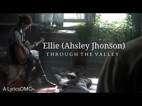 Through the valley- Ellie (Ashley Johnson) version (Lyrics)