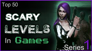 Top 50 Scary Levels In Games [SERIES 1]
