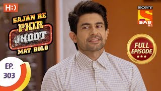 Sajan Re Phir Jhoot Mat Bolo - Ep 303 - Full Episode - 25th July, 2018