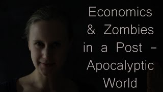 The Economics of Zombies in a Post-Apocalyptic Environment