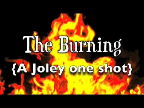The burning {a joley one-shot} Ultimate writers round-2