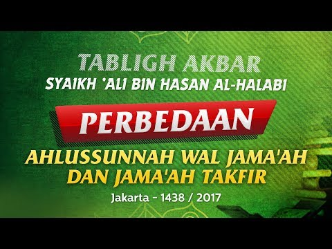Tabligh Akbar: Perbedaan Ahlussunnah Wal Jama'ah dan Jama'ah Takfir (Syaikh 'Ali Al-Halabi)