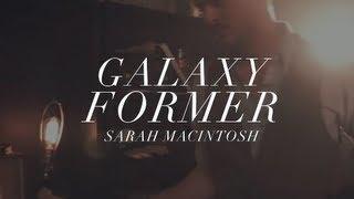 Galaxy Former (Live)   Sarah Macintosh