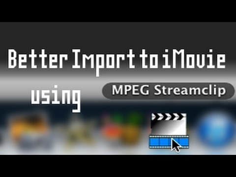 Better Import to iMovie using MPEG Streamclip