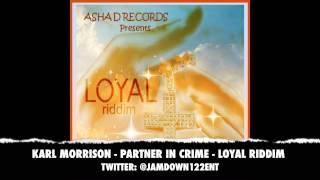 Karl Morrison -- Partner in Crime | Loyal Riddim | December 2013 |