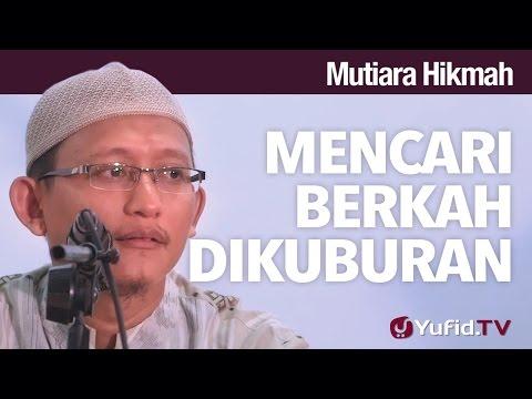 Mutiara Hikmah: Mencari Berkah Dikuburan - Ustadz Abu Yahya Badru Salam, Lc.