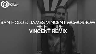 San Holo James Vincent Mcmorrow The Future Vincent Remix