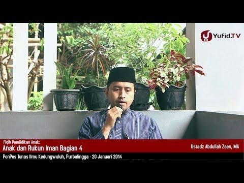 Kajian Fikih Pendidikan Anak: Anak Dan Rukun Iman Bagian 4 - Ustadz Abdullah Zaen, MA