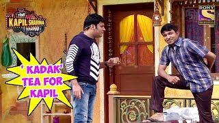 Chandu Makes ' KADAK ' Tea For Kapil - The Kapil Sharma Show