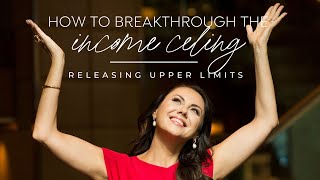 How to Breaking Through the Income Ceiling - Releasing Your Upper Limit