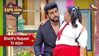 Bhartis Request To Arjun  The Kapil Sharma Show