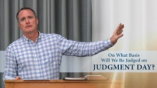 On What Basis Will We Be Judged on Judgment Day? - Tim Conway