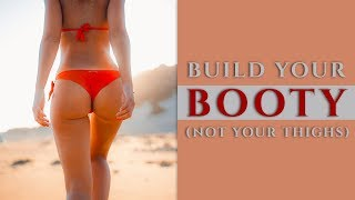 HOW TO BUILD A BEACH BOOTY | Not Your Thighs