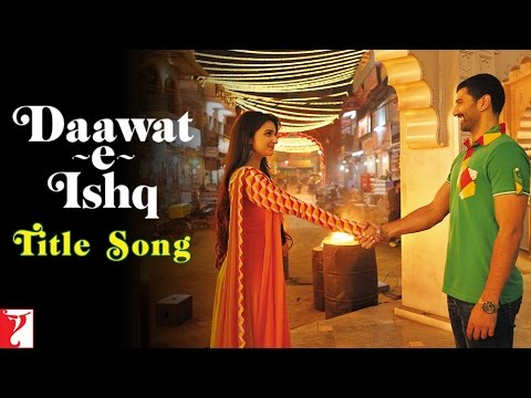 Daawat e Ishq - Title Song - Aditya Roy Kapur | Parineeti Chopra