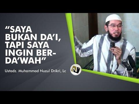 Ustadz. Muhammad Nuzul Drikri, Lc -Ustadz...Saya Bukan Da'i, Tapi Saya Ingin Berda'wah-