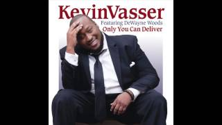 Kevin Vasser - Only You Can Deliver (feat. DeWayne Woods)