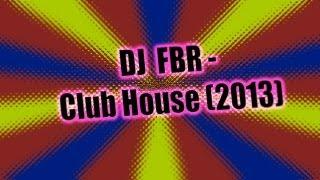 DJ FBR - Club House (2013)