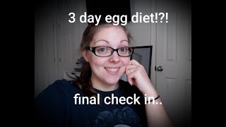 3 day egg diet! Final check in